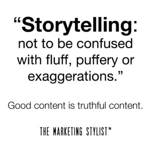 Storytelling...not to be confused with fluff. Message from The Marketing Stylist™