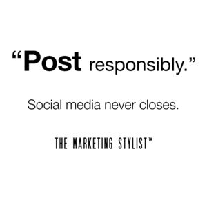 Post Responsibly. A Message from The Marketing Stylist™