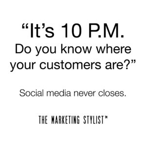 Social Media Never Closes Message from The Marketing Stylist™